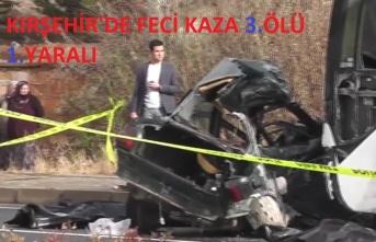 Kırşehir'de Kaza 3 Ölü 1 Yaralı